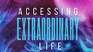 Accessing Extraordinary Life: Part 2 - Pastor Shannon Carroll