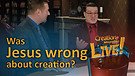 (7-18) Was Jesus wrong about creation?