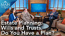 Estate Planning: Wills and Trusts, Do You Have a Plan? | Joseph Byrd | Main Street
