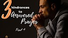 3 Hindrances to Answered Prayer - Part 4